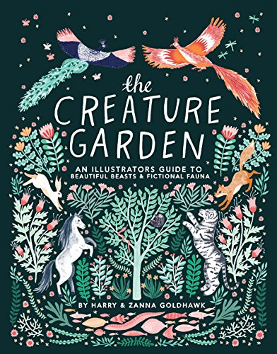 Compare Textbook Prices for The Creature Garden: An Illustrator's Guide to Beautiful Beasts & Fictional Fauna  ISBN 9781631064272 by Goldhawk, Zanna,Goldhawk, Harry