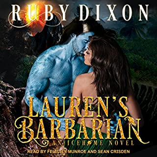 Lauren's Barbarian: A SciFi Alien Romance     Icehome Series, Book 1              By:                                                                                                                                 Ruby Dixon                               Narrated by:                                                                                                                                 Felicity Munroe,                                                                                        Sean Crisden                      Length: 8 hrs and 24 mins     297 ratings     Overall 4.6