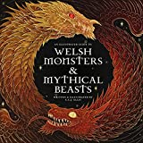 Welsh Monsters & Mythical Beasts: A Guide to the Legendary Creatures from Celtic-Welsh Myth and Legend (Wool of Bat)