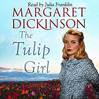 The Tulip Girl                   By:                                                                                                                                 Margaret Dickinson                               Narrated by:                                                                                                                                 Julia Franklin                      Length: 12 hrs and 53 mins     23 ratings     Overall 4.3