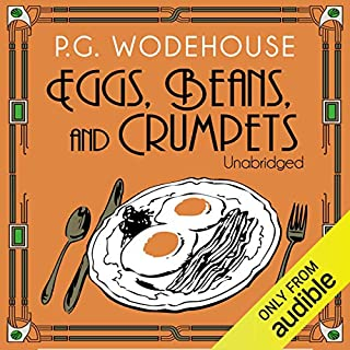 Eggs, Beans, and Crumpets                   By:                                                                                                                                 P. G. Wodehouse                               Narrated by:                                                                                                                                 Jonathan Cecil                      Length: 5 hrs and 50 mins     79 ratings     Overall 4.4