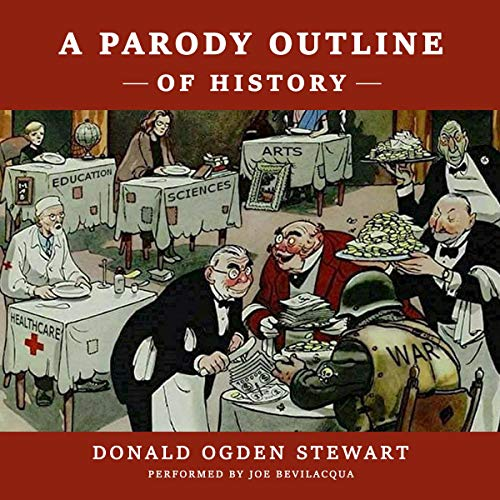 A Parody Outline of History (Dramatized)                   By:                                                                                                                                 Donald Ogden Stewart                               Narrated by:                                                                                                                                 Joe Bevilacqua                      Length: 3 hrs and 8 mins     1 rating     Overall 1.0