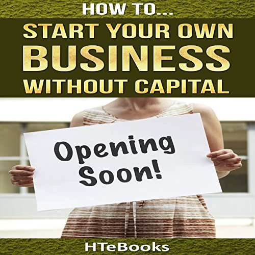 How to Start Your Own Business Without Capital: Quick Start Guide audiobook cover art