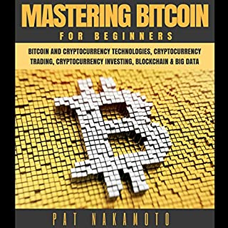 Bitcoin: Mastering Bitcoin for Beginners - Bitcoin and Cryptocurency Technologies, Cryptocurrency Trading, Cryptocurrency Investing, Blockchain and Big Data (Mining, Wallet, Business) cover art