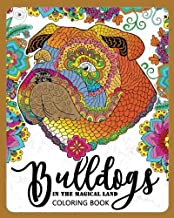 BullDogs in Magical Land Coloring Book: Bulldogs in Flower and Garden Theme Patterns for Relaxation and stress Relief (Bulldog Coloring Book for Grown-ups) (Volume 1)
