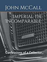 Imperial the Incomparable:: Confessions of a Collector