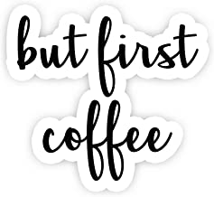 But First Coffee - Inspirational Quote Stickers - 2.5