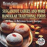Sufganiyot, Latkes and More Hanukkah Traditional Foods: 20 Easy & Delicious Israeli Recipes (Kosher Cookbooks)