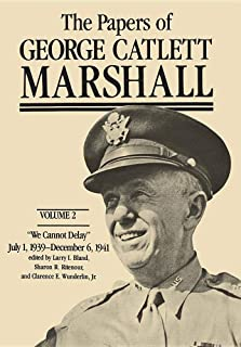 Papers of George Catlett Marshall: We Cannot Delay, July 1, 1939-December 6, 1941