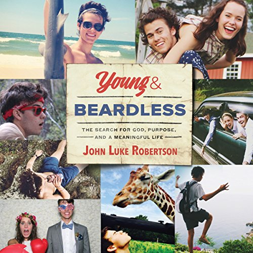 Young and Beardless     The Search for God, Purpose, and a Meaningful Life              By:                                                                                                                                 John Luke Robertson                               Narrated by:                                                                                                                                 Caleb Cooper                      Length: 5 hrs and 34 mins     8 ratings     Overall 4.5