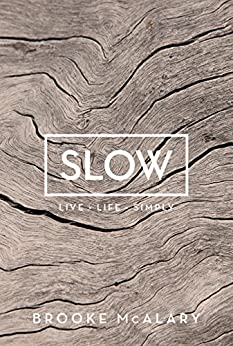 Slow: Live Life Simply by [Brooke McAlary]