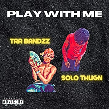 Play With Me (feat. Solo Thugn)