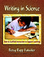 Writing in Science: How to Scaffold Instruction to Support Learning
