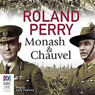 Monash and Chauvel     How Australia's Two Greatest Generals Changed the Course of World History              By:                                                                                                                                 Roland Perry                               Narrated by:                                                                                                                                 David Tredinnick                      Length: 15 hrs and 26 mins     25 ratings     Overall 5.0
