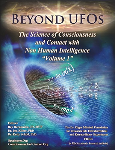 Beyond UFOs: The Science of Consciousness & Contact with Non Human Intelligence: Volume 1