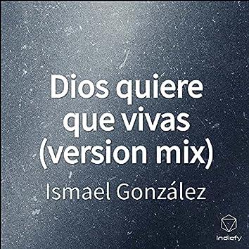Dios quiere que vivas (version mix)