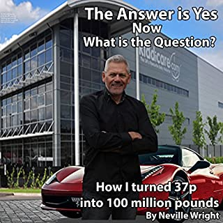The Answer Is Yes     Now What Is the Question?              By:                                                                                                                                 Neville Wright                               Narrated by:                                                                                                                                 Jay Britton                      Length: 13 hrs and 59 mins     147 ratings     Overall 4.8