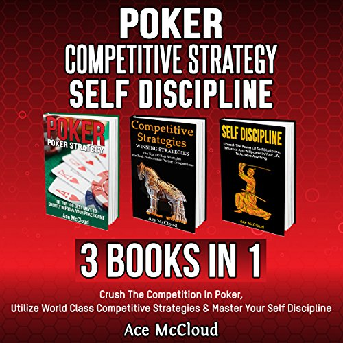 Poker: Competitive Strategy: Self Discipline: 3 Books in 1 audiobook cover art