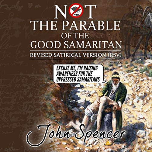 Not the Parable of the Good Samaritan: Revised Satirical Version (Not the Bible) cover art