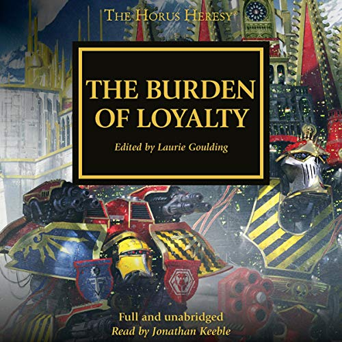 The Burden of Loyalty     The Horus Heresy              By:                                                                                                                                 Dan Abnett,                                                                                        David Annandale,                                                                                        Aaron Dembski-Bowden,                   and others                          Narrated by:                                                                                                                                 Jonathan Keeble                      Length: 13 hrs and 43 mins     16 ratings     Overall 4.4