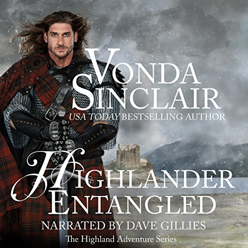 Highlander Entangled     Highland Adventure, Book 9              By:                                                                                                                                 Vonda Sinclair                               Narrated by:                                                                                                                                 Dave Gillies                      Length: 9 hrs and 47 mins     4 ratings     Overall 4.5
