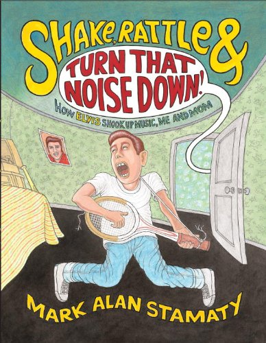 Image of Shake, Rattle & Turn That Noise Down!: How Elvis Shook Up Music, Me & Mom