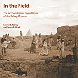 In the Field: The Archaeological Expeditions of the Kelsey Museum (Kelsey Museum Publication)