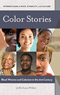 Color Stories: Black Women and Colorism in the 21st Century (Intersections of Race, Ethnicity, and Culture)