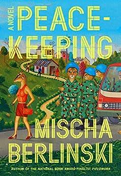 Peacekeeping: A Novel by [Mischa Berlinski]