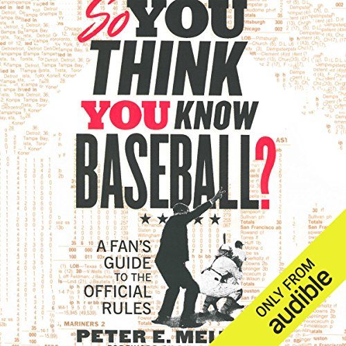 So You Think You Know Baseball?     A Fan's Guide to the Official Rules              By:                                                                                                                                 Peter E. Meltzer                               Narrated by:                                                                                                                                 Michael Butler Murray                      Length: 10 hrs and 28 mins     Not rated yet     Overall 0.0