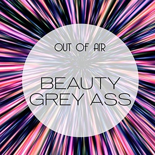 Beauty Grey Ass [Explicit]