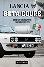 LANCIA BETA COUPÉ: REGISTRO DI RESTAURE E MANUTENZIONE (Edizioni italiane) (Italian Edition)