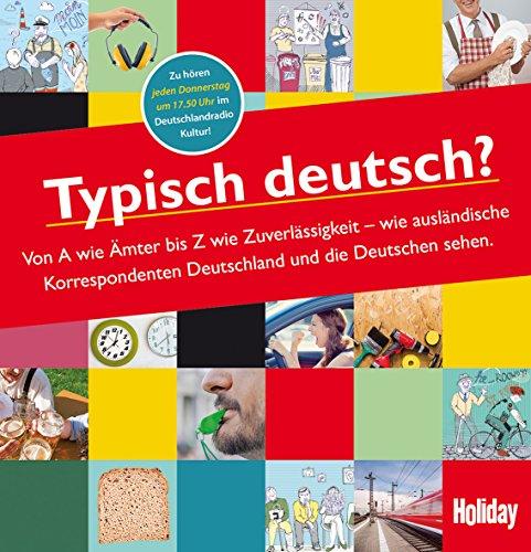 HOLIDAY Reisebuch: Typisch deutsch?: Wie ausländische Korrespondenten Deutschland sehen.