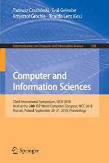Computer and Information Sciences: 32nd International Symposium, ISCIS 2018, Held at the 24th IFIP World Computer Congress, WCC 2018, Poznan, Poland, September 20-21, 2018, Proceedings (Communications in Computer and Information Science)