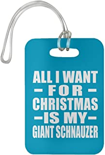 All I Want For Christmas Is My Giant Schnauzer - Luggage Tag Bag-gage Suitcase Tag Durable - Gift for Dog Pet Owner Lover Memorial Turquoise Birthday Anniversary Valentine's Day Easter