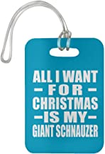 All I Want for Christmas is My Giant Schnauzer - Luggage Tag Bag-gage Suitcase Tag Durable - Dog Pet Owner Lover Memorial Turquoise Birthday Anniversary Christmas Xmas Santa
