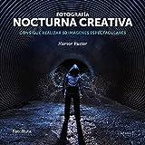 Fotografía nocturna creativa: Consigue realizar 50 imágenes espectaculares (FotoRuta nº 22)