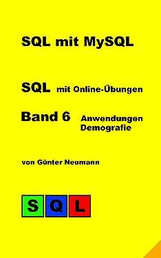 SQL mit MySQL - Band 6 Anwendungen Demografie: Bevölkerungsentwicklung und Gesundheitsausgaben (German Edition)