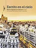 Escrito en el cielo: Madrid imaginada en la literatura (1977-2017) (Alfaguara)