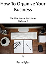 How To Organize Your Business For Success: The Side Hustle 101 Series