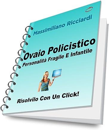 Ovaio Policistico: Personalità Fragile E Infantile (Risolvilo con un Click! Vol. 21)