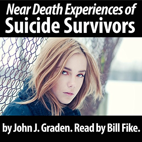 The Near Death Experiences of Suicide Survivors audiobook cover art