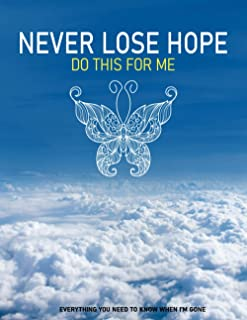 Never Lose Hope: Do This For Me, End of life planner, Make life easier for those you leave behind