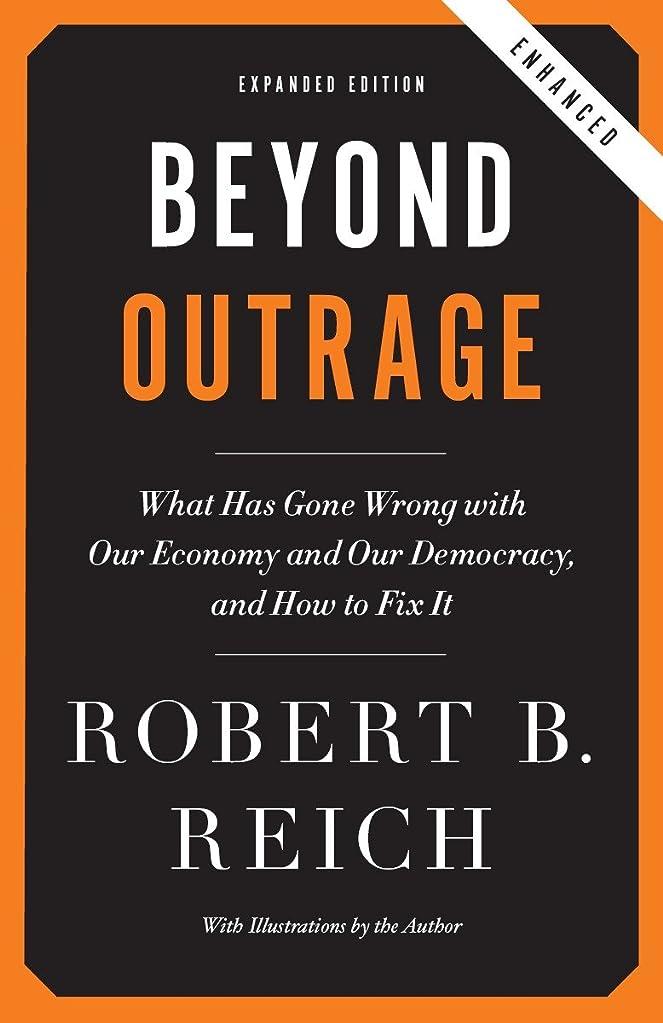 かび臭い一時的複雑でないBeyond Outrage (Expanded, Enhanced Edition): What has gone wrong with our economy and our democracy, and how to fix it (English Edition)