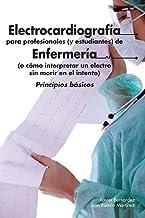 Electrocardiografía para profesionales (y estudiantes) de Enfermería: o cómo interpretar un electro sin morir en el intento