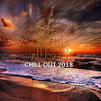 Ambient Lounge Music - Chill Out 2018