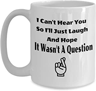 I Can't Hear You So I'll Just Laugh And Hope It Wasn't A Question - Funny Deaf 15oz Coffee Mug - Gift For Accessibility And Sign Language