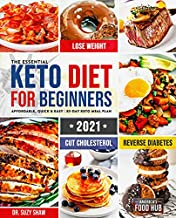 The Essential Keto Diet for Beginners #2021: 5-Ingredient Affordable, Quick & Easy Ketogenic Recipes | Lose Weight, Cut Cholesterol & Reverse Diabetes | 30-Day Keto Meal Plan