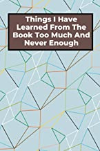 Things I Have Learned From The Book Too Much And Never Enough: Long (6 × 9 inches) Lined Notebook - 120 Pages- Diary,Journ...