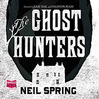 The Ghost Hunters                   By:                                                                                                                                 Neil Spring                               Narrated by:                                                                                                                                 Julie Teal,                                                                                        Leighton Pugh                      Length: 17 hrs and 5 mins     78 ratings     Overall 4.0